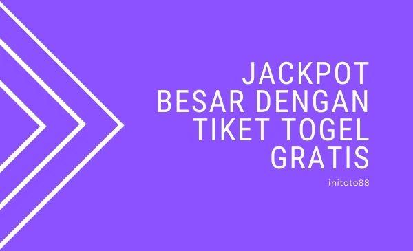 Jackpot Besar Dengan Tiket Togel Gratis