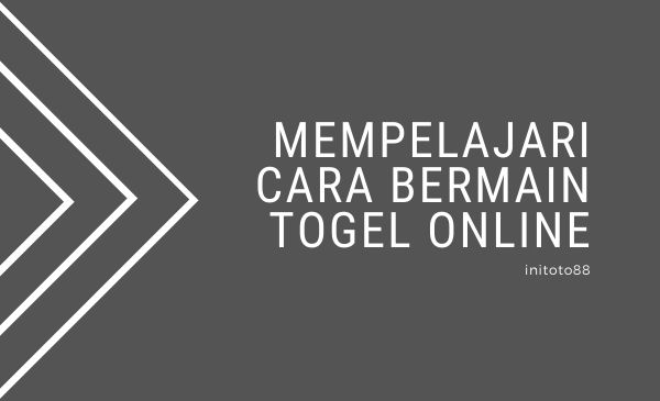 Mempelajari Cara Bermain Togel Online